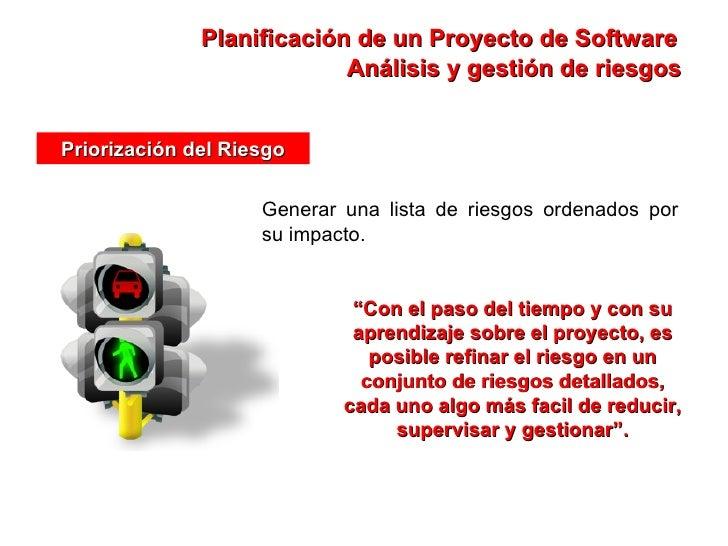 """Planificación de un Proyecto de Software Priorización del Riesgo Generar una lista de riesgos ordenados por su impacto. """" ..."""