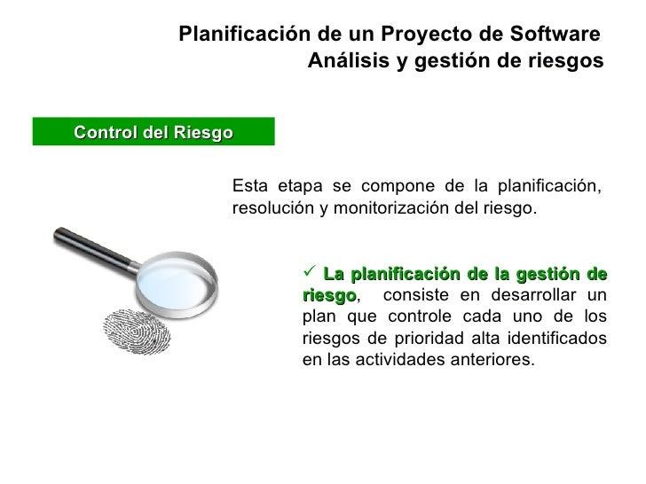 Planificación de un Proyecto de Software Control del Riesgo Esta etapa se compone de la planificación, resolución y monito...