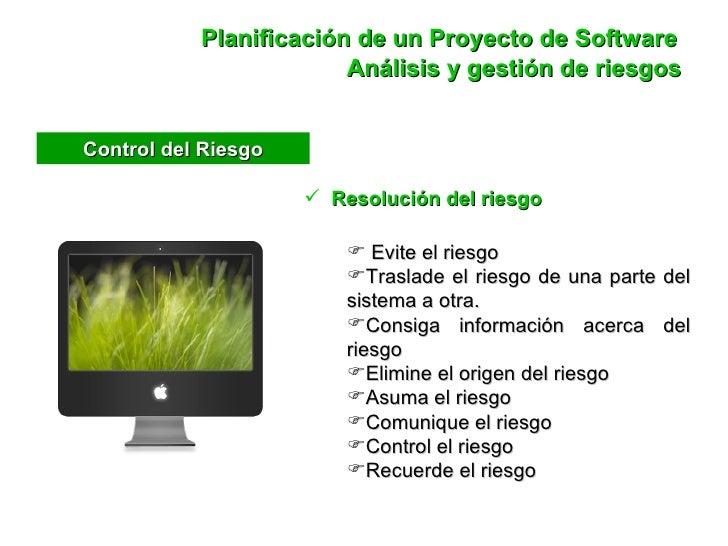 Planificación de un Proyecto de Software <ul><li>Resolución del riesgo </li></ul>Análisis y gestión de riesgos <ul><li>Evi...
