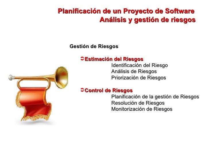 Planificación de un Proyecto de Software Análisis y gestión de riesgos <ul><li>Gestión de Riesgos </li></ul><ul><ul><li>Es...