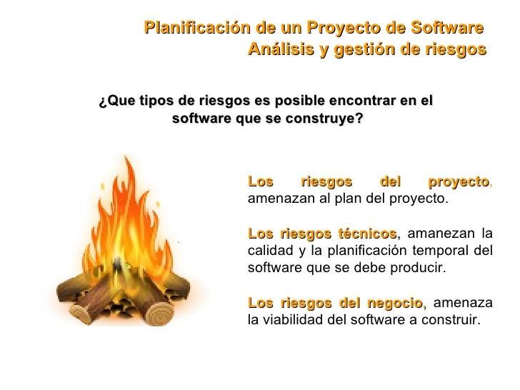 ¿Que tipos de riesgos es posible encontrar en el  software que se construye? Planificación de un Proyecto de Software Los ...