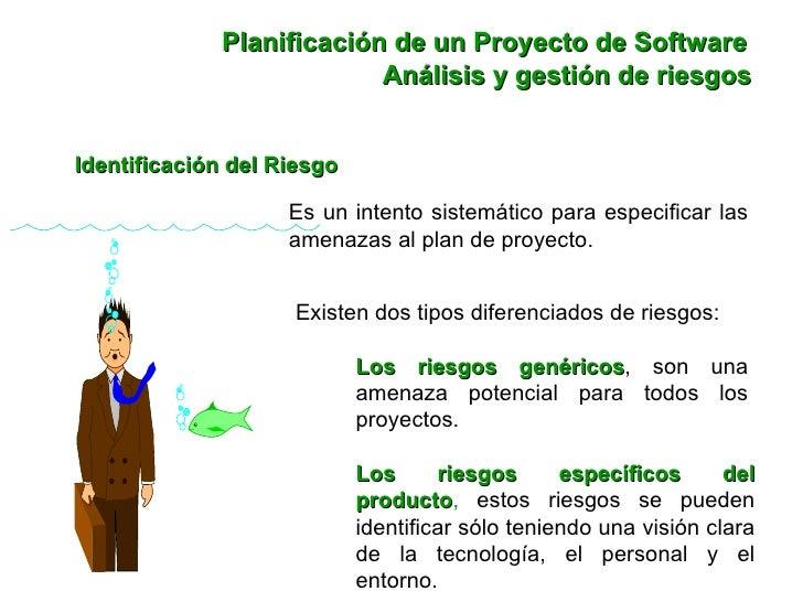 Planificación de un Proyecto de Software Identificación del Riesgo Es un intento sistemático para especificar las amenazas...