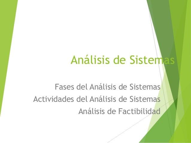 Análisis de Sistemas Fases del Análisis de Sistemas Actividades del Análisis de Sistemas Análisis de Factibilidad