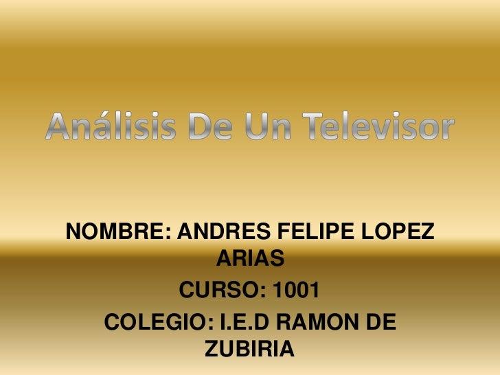 NOMBRE: ANDRES FELIPE LOPEZ           ARIAS        CURSO: 1001  COLEGIO: I.E.D RAMON DE          ZUBIRIA