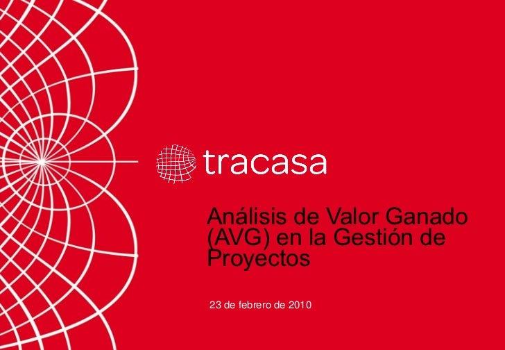 Análisis de Valor Ganado (AVG) en la Gestión de Proyectos 23 de febrero de 2010