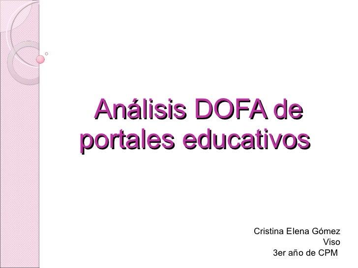 Análisis DOFA de portales educativos  Cristina Elena Gómez Viso 3er año de CPM