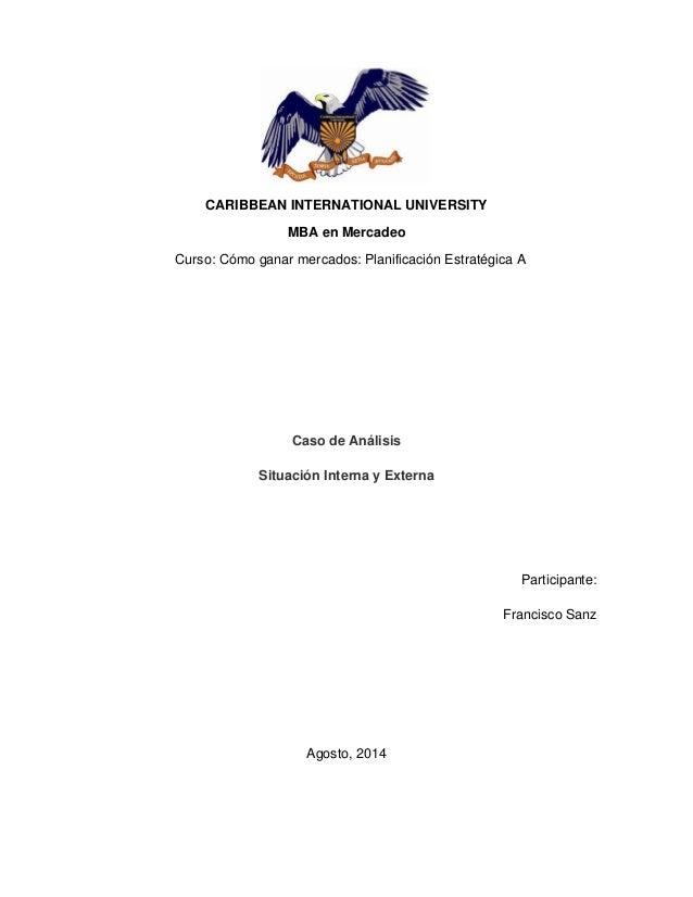 CARIBBEAN INTERNATIONAL UNIVERSITY MBA en Mercadeo Curso: Cómo ganar mercados: Planificación Estratégica A Caso de Análisi...