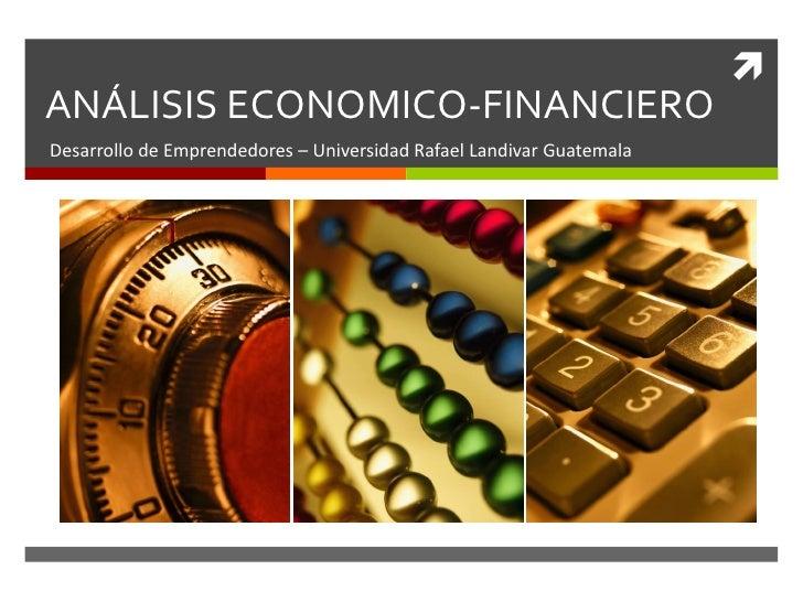 ANÁLISIS ECONOMICO-FINANCIERODesarrollo de Emprendedores – Universidad Rafael Landivar Guatemala