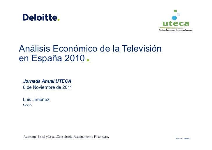 .Análisis Económico de la Televisiónen España 2010Jornada Anual UTECA8 de Noviembre de 2011Luis JiménezSocio              ...
