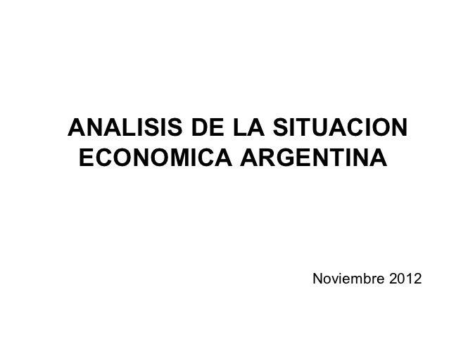 ANALISIS DE LA SITUACION ECONOMICA ARGENTINA                 Noviembre 2012
