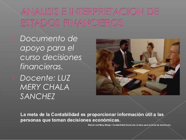  Documento de  apoyo para el  curso decisiones  financieras. Docente: LUZ  MERY CHALA  SANCHEZ    La meta de la Contabil...
