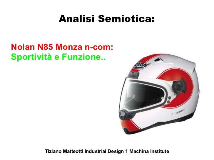 Analisi Semiotica:Nolan N85 Monza n-com:Sportività e Funzione..       Tiziano Matteotti Industrial Design 1 Machina Instit...