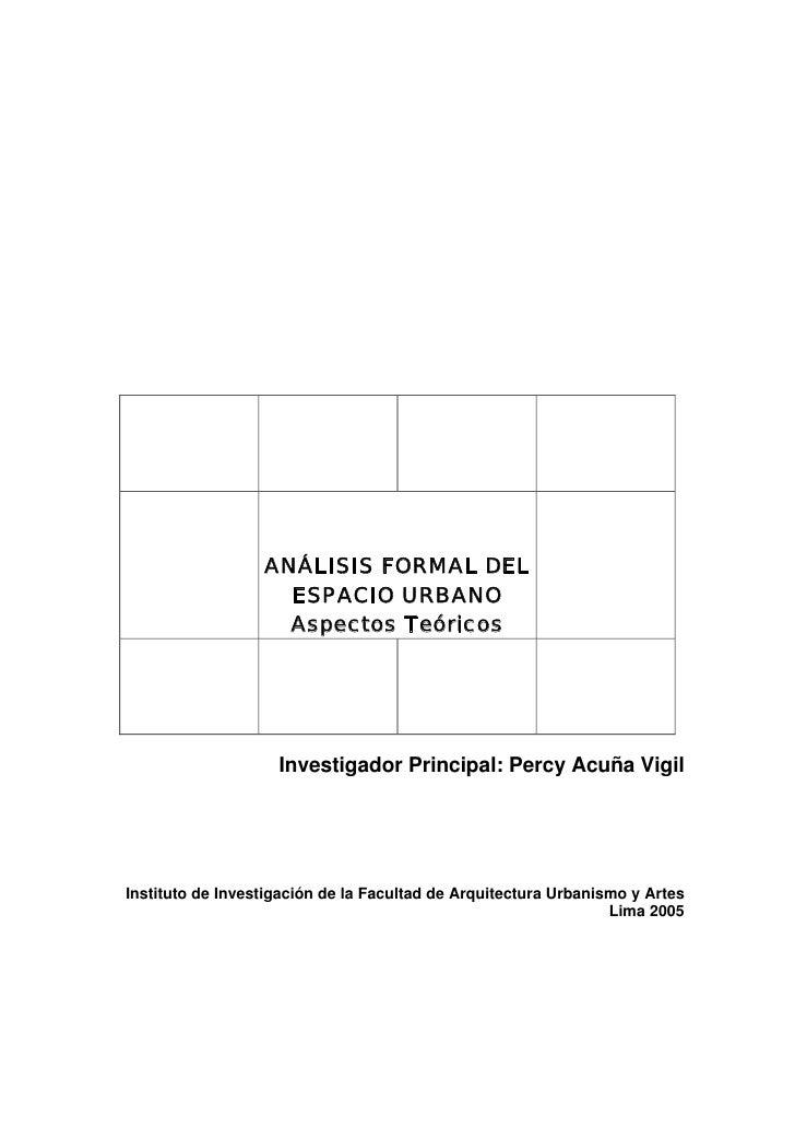 ANÁLISIS FORMAL DEL                    ESPACIO URBANO                    Aspectos Teóricos                    Investigador...