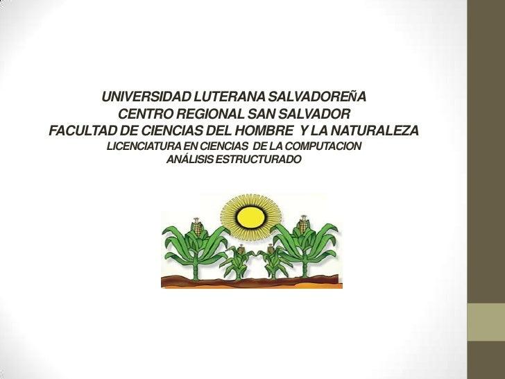 UNIVERSIDAD LUTERANA SALVADOREÑA        CENTRO REGIONAL SAN SALVADORFACULTAD DE CIENCIAS DEL HOMBRE Y LA NATURALEZA       ...