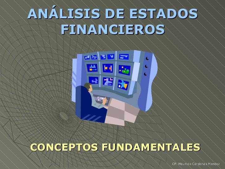 ANÁLISIS DE ESTADOS FINANCIEROS <ul><li>CONCEPTOS FUNDAMENTALES </li></ul>CP. Mauricio Cardenas Mendez