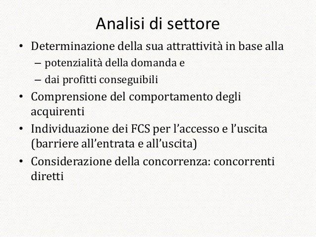 Analisi di settore• Determinazione della sua attrattività in base alla   – potenzialità della domanda e   – dai profitti c...