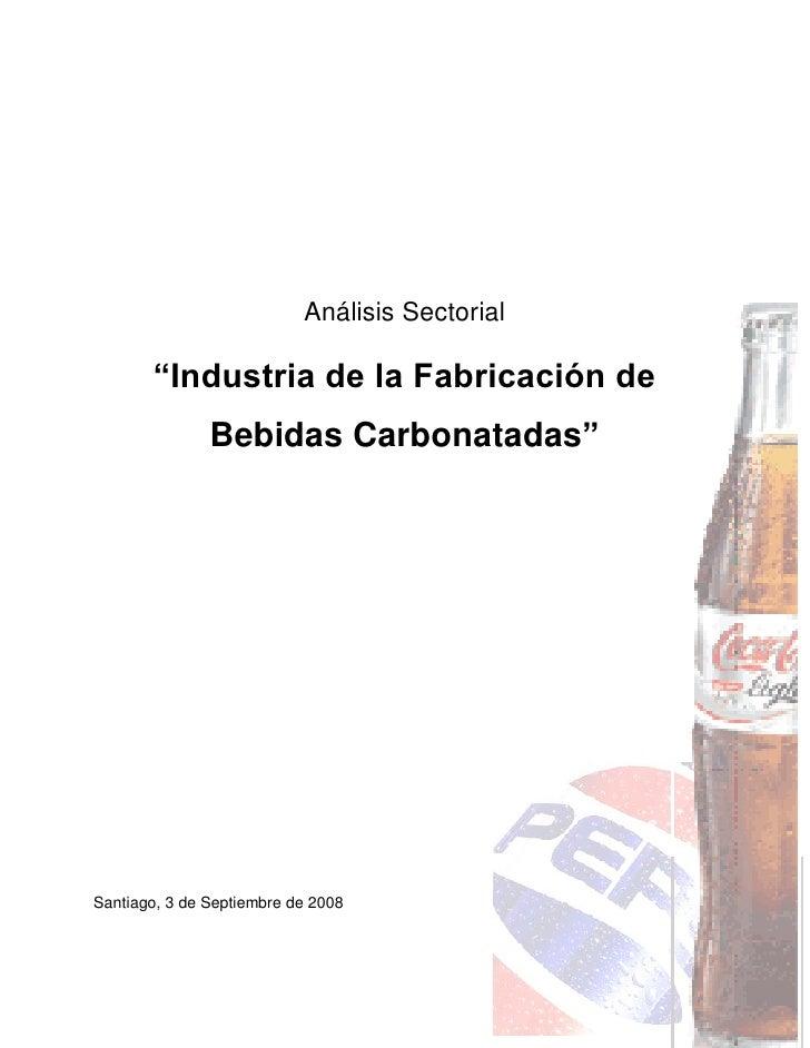 """Análisis Sectorial         """"Industria de la Fabricación de                Bebidas Carbonatadas""""     Santiago, 3 de Septiem..."""