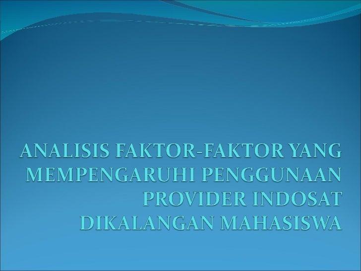 Analisis Faktor Faktor Yang Mempengaruhi Penggunaan Provider Indosat