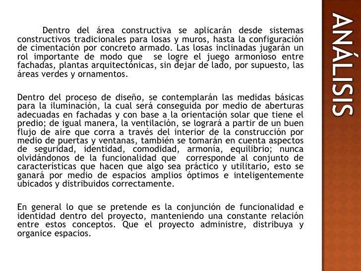 Dentro del área constructiva se aplicarán desde sistemas constructivos tradicionales para losas y muros, hasta la config...