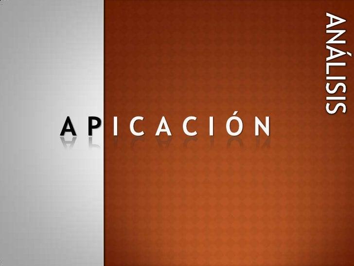 ANALISIS<br />ANÁLISIS<br />APICACIÓN<br />