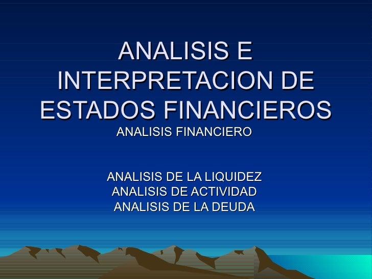 ANALISIS E INTERPRETACION DE ESTADOS FINANCIEROS ANALISIS FINANCIERO ANALISIS DE LA LIQUIDEZ ANALISIS DE ACTIVIDAD ANALISI...