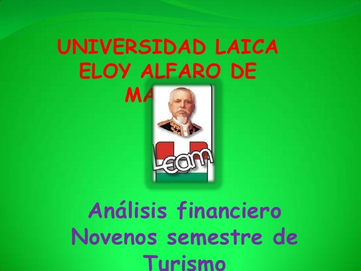 UNIVERSIDAD LAICA ELOY ALFARO DE     MANABI  Análisis financiero Novenos semestre de