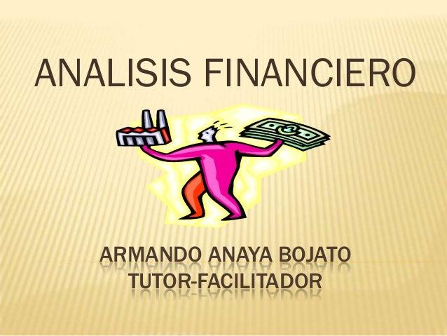 ARMANDO ANAYA BOJATO TUTOR-FACILITADOR ANALISIS FINANCIERO