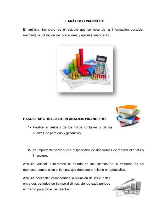 EL ANÁLISIS FINANCIERO El análisis financiero es el estudio que se hace de la información contable, mediante la utilizació...