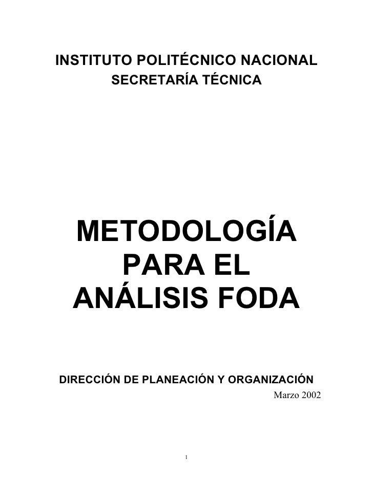 INSTITUTO POLITÉCNICO NACIONAL        SECRETARÍA TÉCNICA       METODOLOGÍA     PARA EL   ANÁLISIS FODA  DIRECCIÓN DE PLANE...