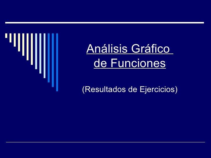 Análisis Gráfico   de Funciones  (Resultados de Ejercicios)