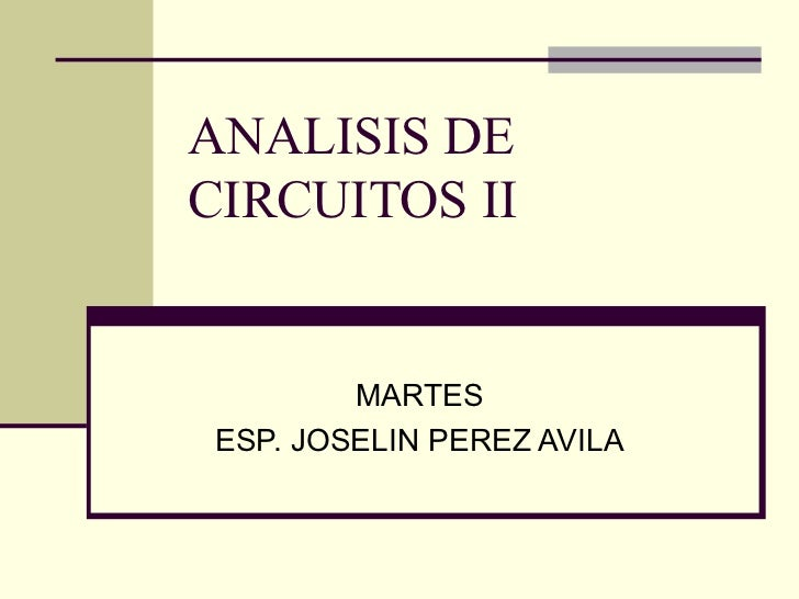 ANALISIS DE CIRCUITOS II MARTES ESP. JOSELIN PEREZ AVILA