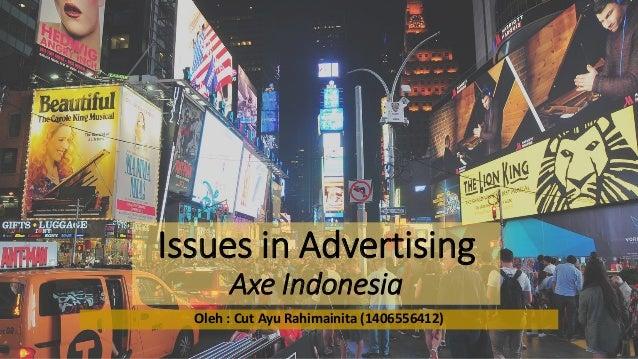 Issues in Advertising Axe Indonesia Oleh : Cut Ayu Rahimainita (1406556412)