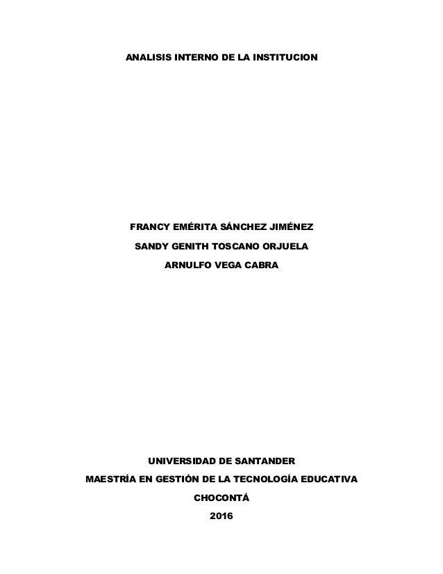 ANALISIS INTERNO DE LA INSTITUCION FRANCY EMÉRITA SÁNCHEZ JIMÉNEZ SANDY GENITH TOSCANO ORJUELA ARNULFO VEGA CABRA UNIVERSI...