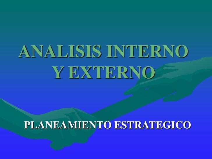 ANALISIS INTERNO   Y EXTERNOPLANEAMIENTO ESTRATEGICO