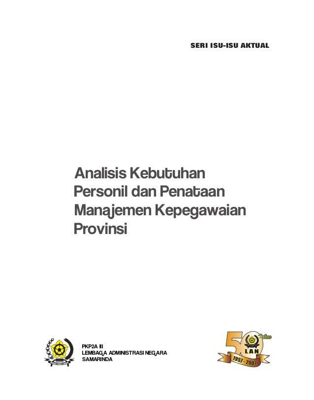 Analisis Kebutuhan Personil dan Penataan Manajemen Kepegawaian Provinsi PKP2A III LEMBAGA ADMINISTRASI NEGARA SAMARINDA SE...