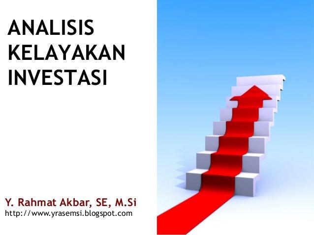 ANALISIS KELAYAKAN INVESTASI Y. Rahmat Akbar, SE, M.Si http://www.yrasemsi.blogspot.com