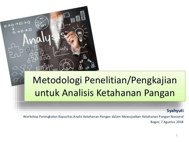 Syahyuti Workshop Peningkatan Kapasitas Analis Ketahanan Pangan dalam Mewujudkan Ketahanan Pangan Nasional Bogor, 7 Agustu...