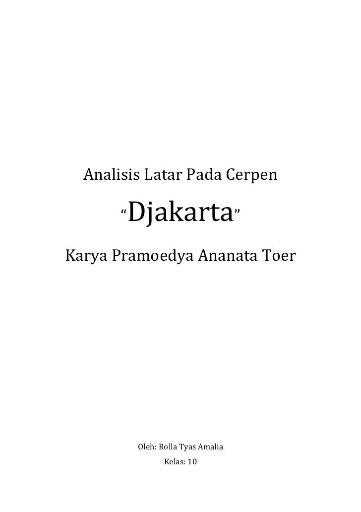 "Analisis Latar Pada Cerpen<br />""Djakarta""<br />Karya Pramoedya Ananata Toer<br />Oleh: Rolla Tyas Amalia<br />Kelas: 10<b..."