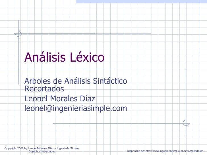 Análisis Léxico Arboles de Análisis Sintáctico Recortados Leonel Morales Díaz [email_address] Copyright 2008 by Leonel Mor...