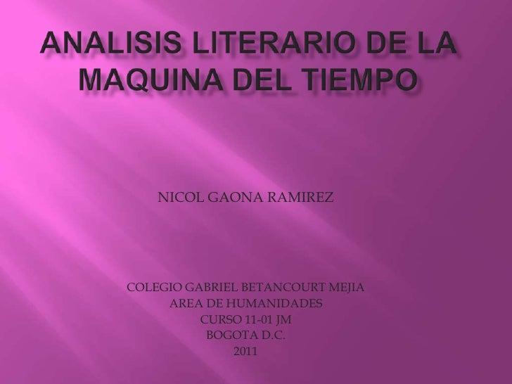 ANALISIS LITERARIO DE LA MAQUINA DEL TIEMPO <br />NICOL GAONA RAMIREZ<br />COLEGIO GABRIEL BETANCOURT MEJIA <br />AREA DE ...