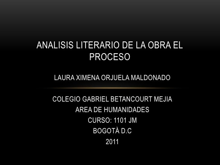 ANALISIS LITERARIO DE LA OBRA EL PROCESO<br />LAURA XIMENA ORJUELA MALDONADO<br />COLEGIO GABRIEL BETANCOURT MEJIA<br />AR...