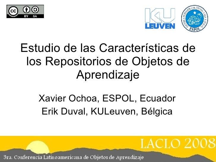 Estudio de las Características de los Repositorios de Objetos de Aprendizaje Xavier Ochoa, ESPOL, Ecuador Erik Duval, KULe...