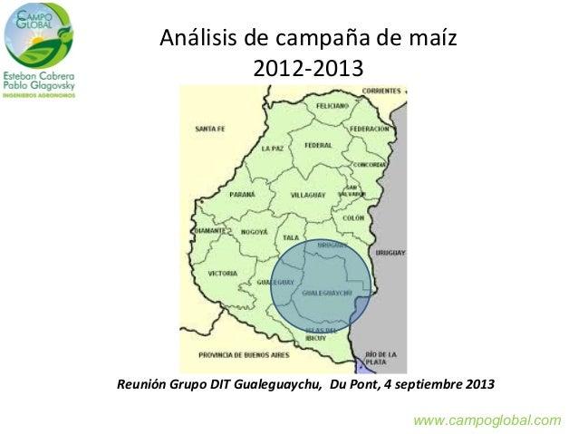 Análisis de campaña de maíz 2012-2013 Reunión Grupo DIT Gualeguaychu, Du Pont, 4 septiembre 2013 www.campoglobal.com