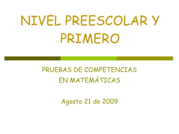 NIVEL   PREESCOLAR Y PRIMERO PRUEBAS   DE COMPETENCIAS EN MATEMÁTICAS Agosto 21 de 2009