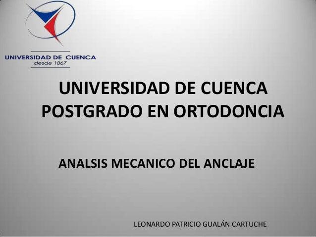 UNIVERSIDAD DE CUENCA POSTGRADO EN ORTODONCIA ANALSIS MECANICO DEL ANCLAJE  LEONARDO PATRICIO GUALÁN CARTUCHE