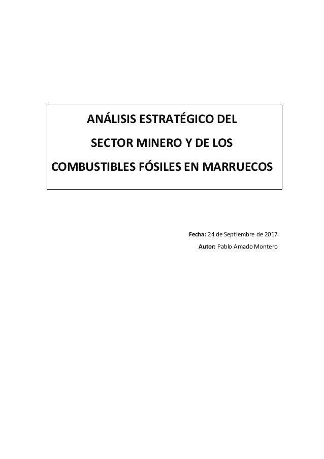 ANÁLISIS ESTRATÉGICO DEL SECTOR MINERO Y DE LOS COMBUSTIBLES FÓSILES EN MARRUECOS Fecha: 24 de Septiembre de 2017 Autor: P...