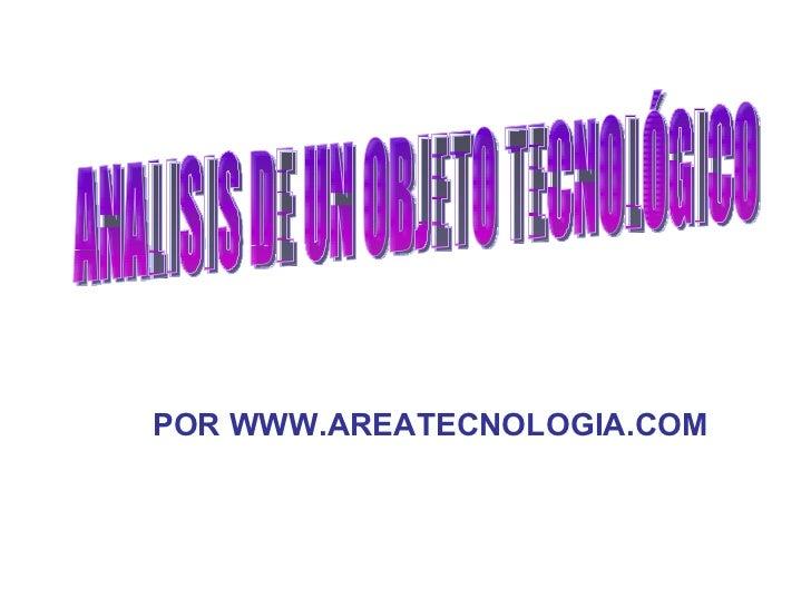 ANALISIS DE UN OBJETO TECNOLÓGICO POR WWW.AREATECNOLOGIA.COM