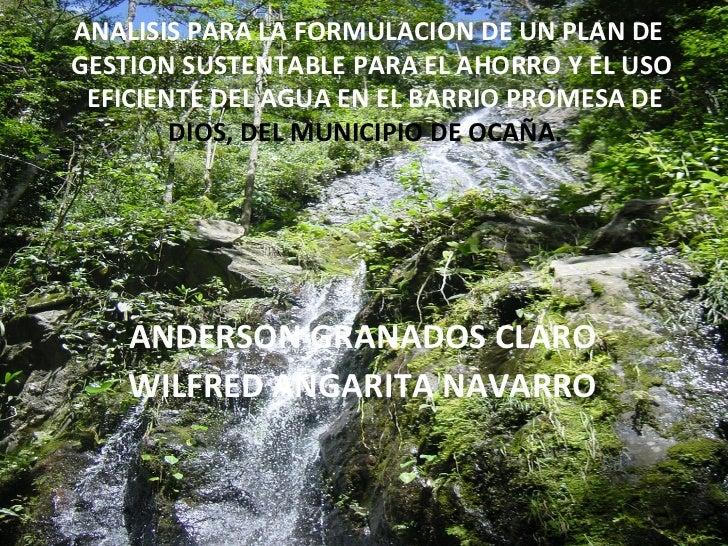 ANALISIS PARA LA FORMULACION DE UN PLAN DEGESTION SUSTENTABLE PARA EL AHORRO Y EL USO EFICIENTE DEL AGUA EN EL BARRIO PROM...