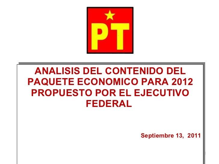 ANALISIS DEL CONTENIDO DEL PAQUETE ECONOMICO PARA 2012 PROPUESTO POR EL EJECUTIVO FEDERAL  Septiembre 13,  2011