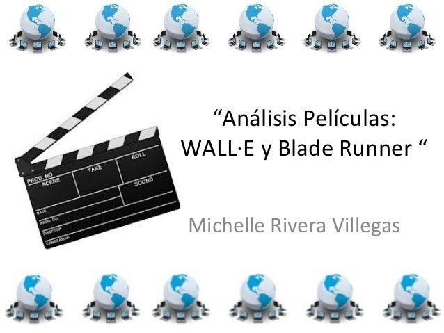 """""""Análisis Películas:WALL·E y Blade Runner """"Michelle Rivera Villegas"""
